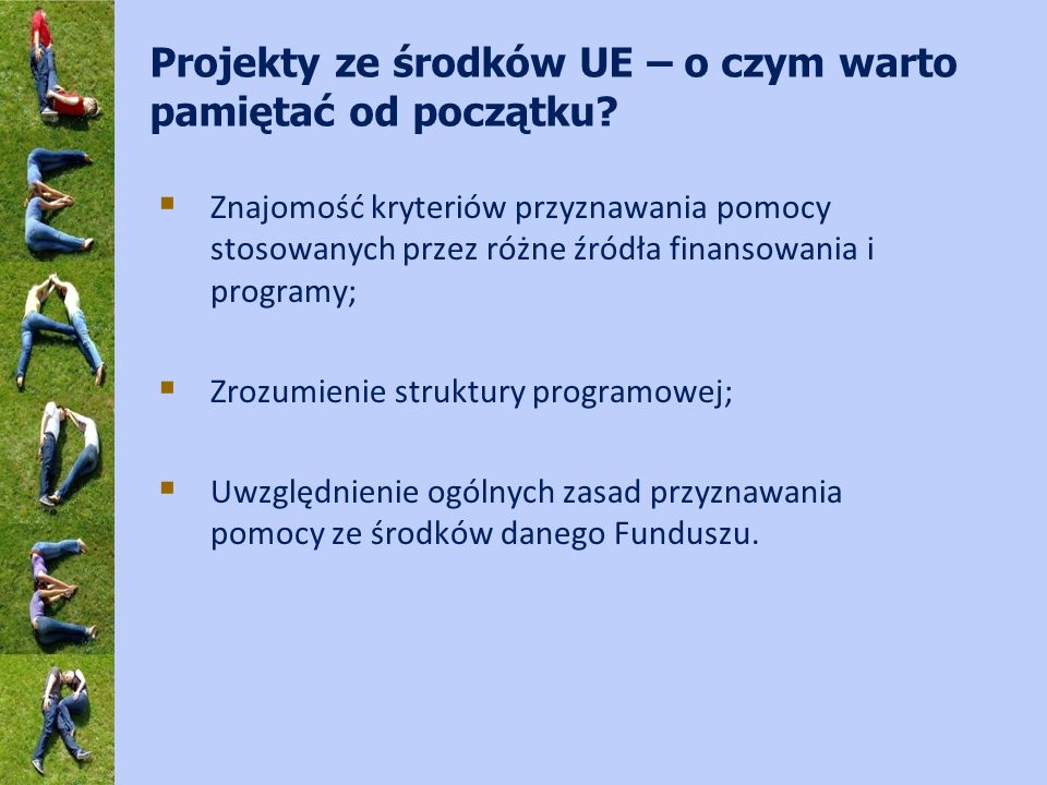 Projekty ze środków UE – o czym warto pamiętać od początku? Znajomość kryteriów przyznawania pomocy stosowanych przez różne źródła finansowania i prog
