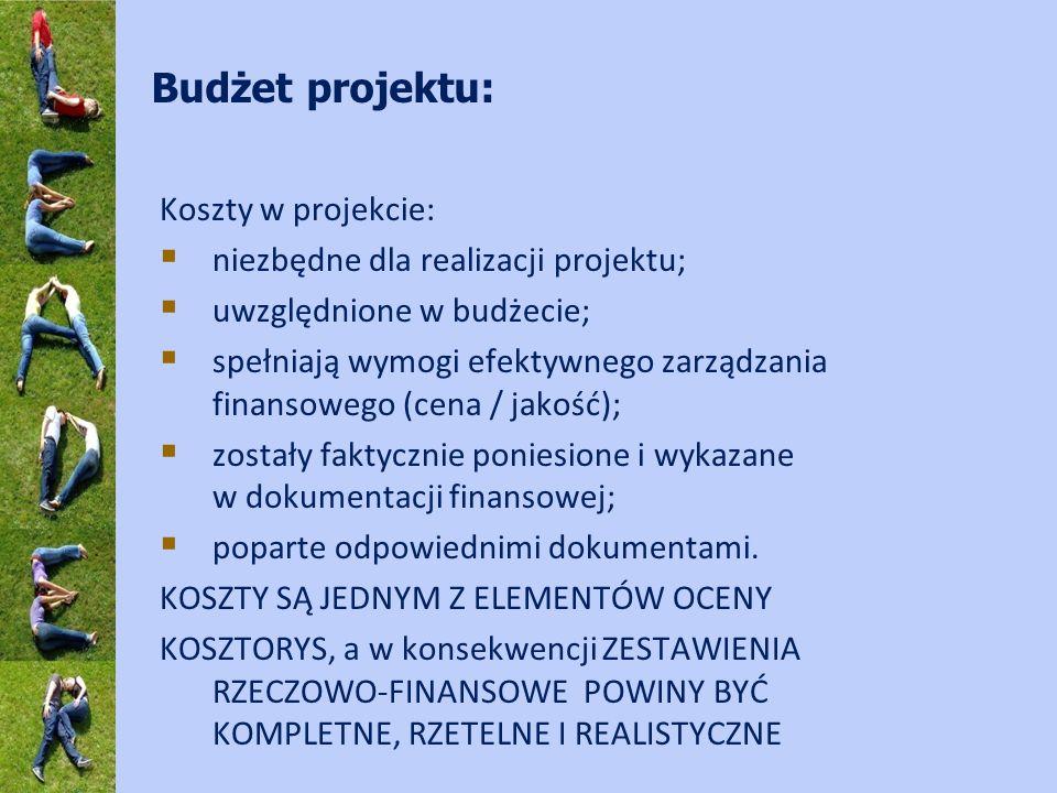Budżet projektu: Koszty w projekcie: niezbędne dla realizacji projektu; uwzględnione w budżecie; spełniają wymogi efektywnego zarządzania finansowego (cena / jakość); zostały faktycznie poniesione i wykazane w dokumentacji finansowej; poparte odpowiednimi dokumentami.