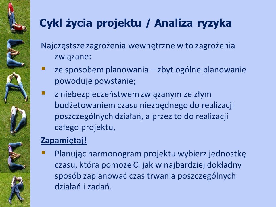 Cykl życia projektu / Analiza ryzyka Najczęstsze zagrożenia wewnętrzne w to zagrożenia związane: ze sposobem planowania – zbyt ogólne planowanie powod