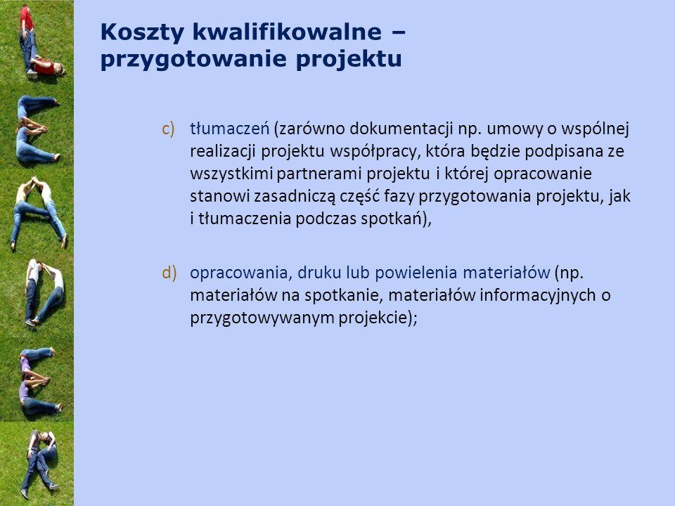 Koszty kwalifikowalne – przygotowanie projektu c)tłumaczeń (zarówno dokumentacji np. umowy o wspólnej realizacji projektu współpracy, która będzie pod