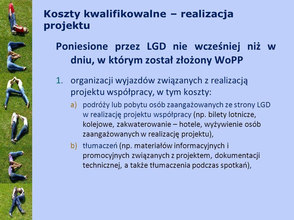 Koszty kwalifikowalne – realizacja projektu Poniesione przez LGD nie wcześniej niż w dniu, w którym został złożony WoPP 1.organizacji wyjazdów związan