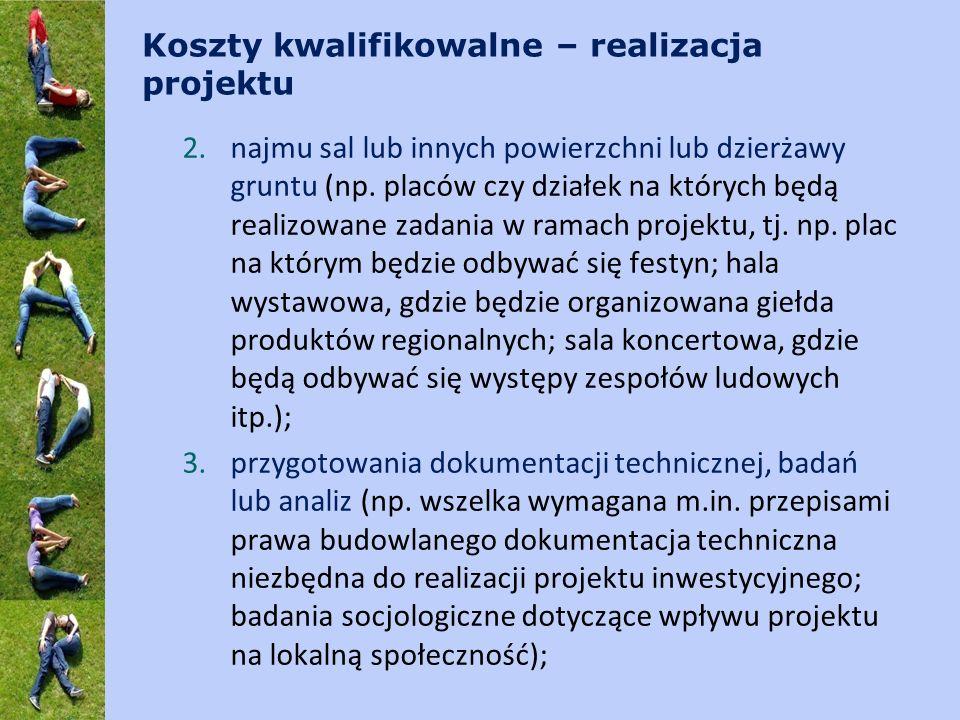 Koszty kwalifikowalne – realizacja projektu 2.najmu sal lub innych powierzchni lub dzierżawy gruntu (np. placów czy działek na których będą realizowan