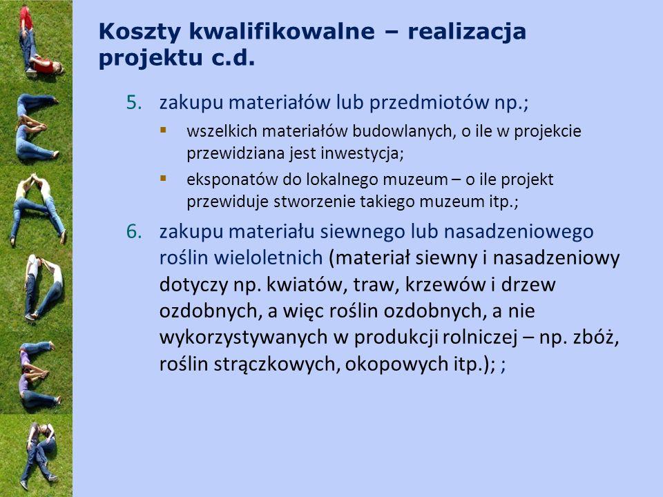 Koszty kwalifikowalne – realizacja projektu c.d. 5.zakupu materiałów lub przedmiotów np.; wszelkich materiałów budowlanych, o ile w projekcie przewidz
