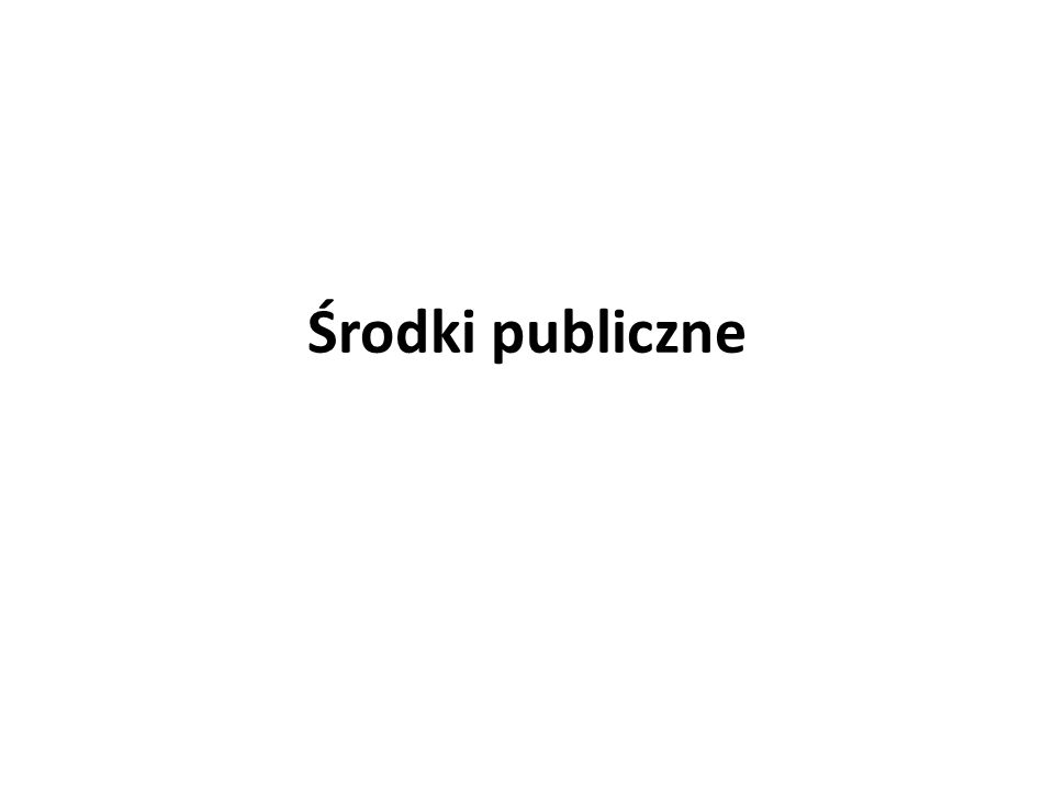 Środki publiczne - pojęcie Art.5 ust. 1 ufp nie wskazuje cech definiujących.