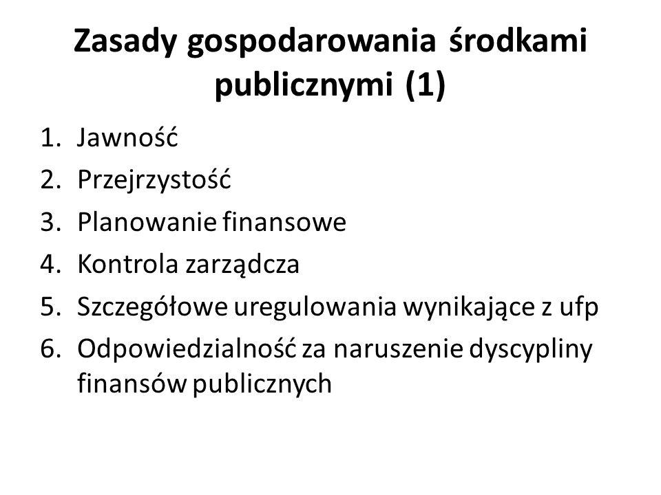 Zasady gospodarowania środkami publicznymi (1) 1.Jawność 2.Przejrzystość 3.Planowanie finansowe 4.Kontrola zarządcza 5.Szczegółowe uregulowania wynika