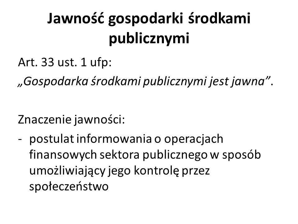 Jawność gospodarki środkami publicznymi Art. 33 ust. 1 ufp: Gospodarka środkami publicznymi jest jawna. Znaczenie jawności: -postulat informowania o o