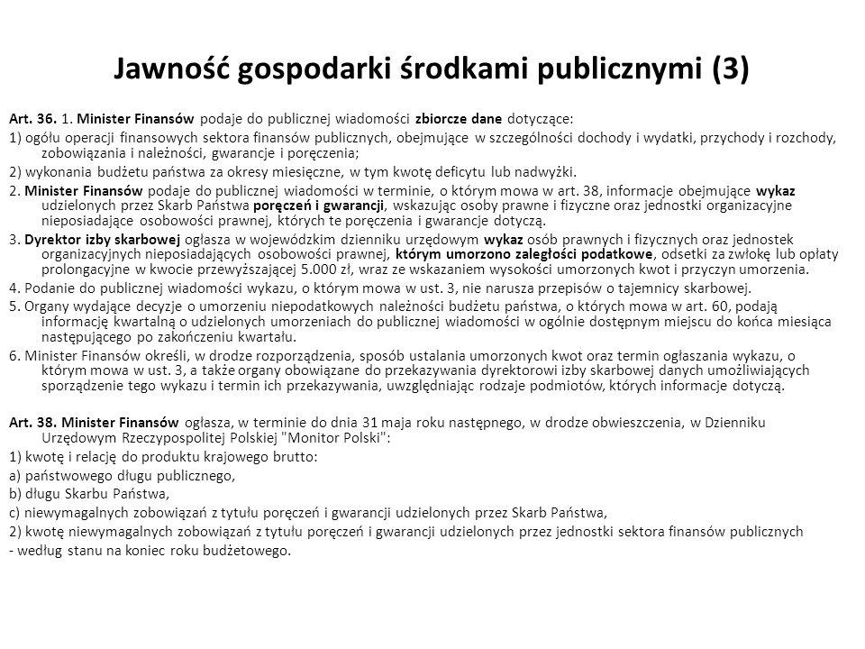 Jawność gospodarki środkami publicznymi (3) Art. 36. 1. Minister Finansów podaje do publicznej wiadomości zbiorcze dane dotyczące: 1) ogółu operacji f