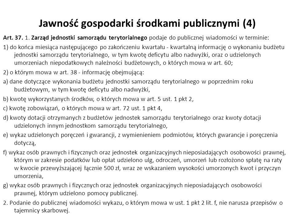 Jawność gospodarki środkami publicznymi (4) Art. 37. 1. Zarząd jednostki samorządu terytorialnego podaje do publicznej wiadomości w terminie: 1) do ko