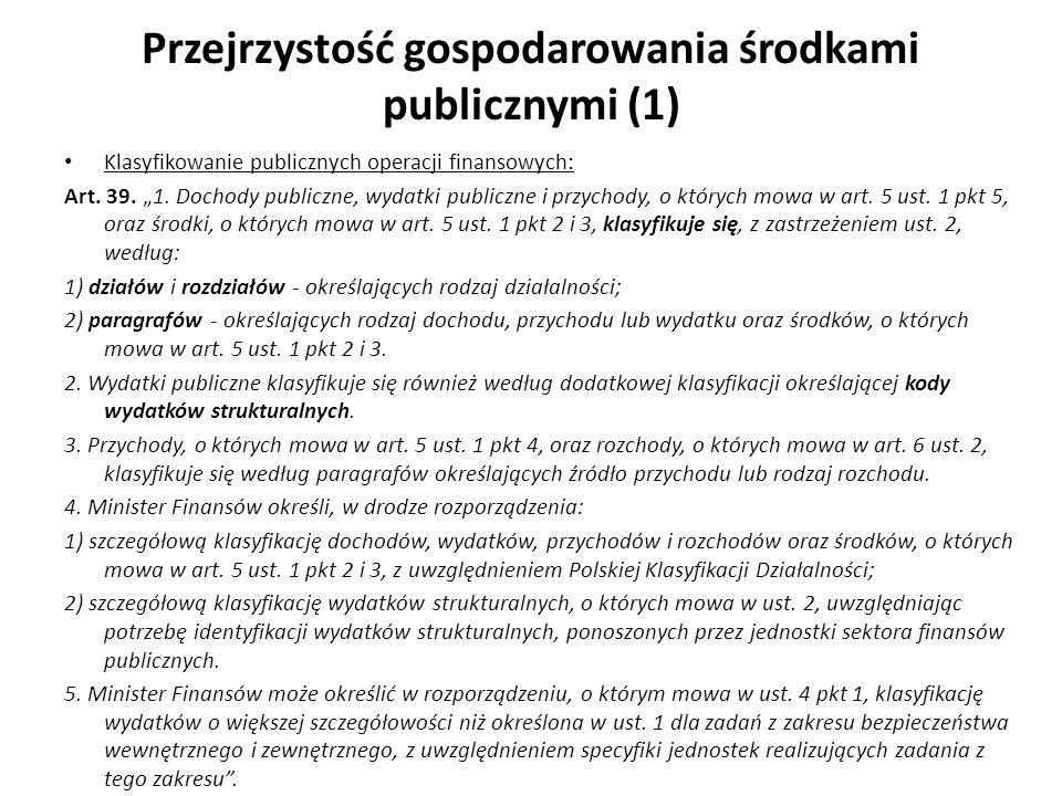 Przejrzystość gospodarowania środkami publicznymi (1) Klasyfikowanie publicznych operacji finansowych: Art. 39. 1. Dochody publiczne, wydatki publiczn
