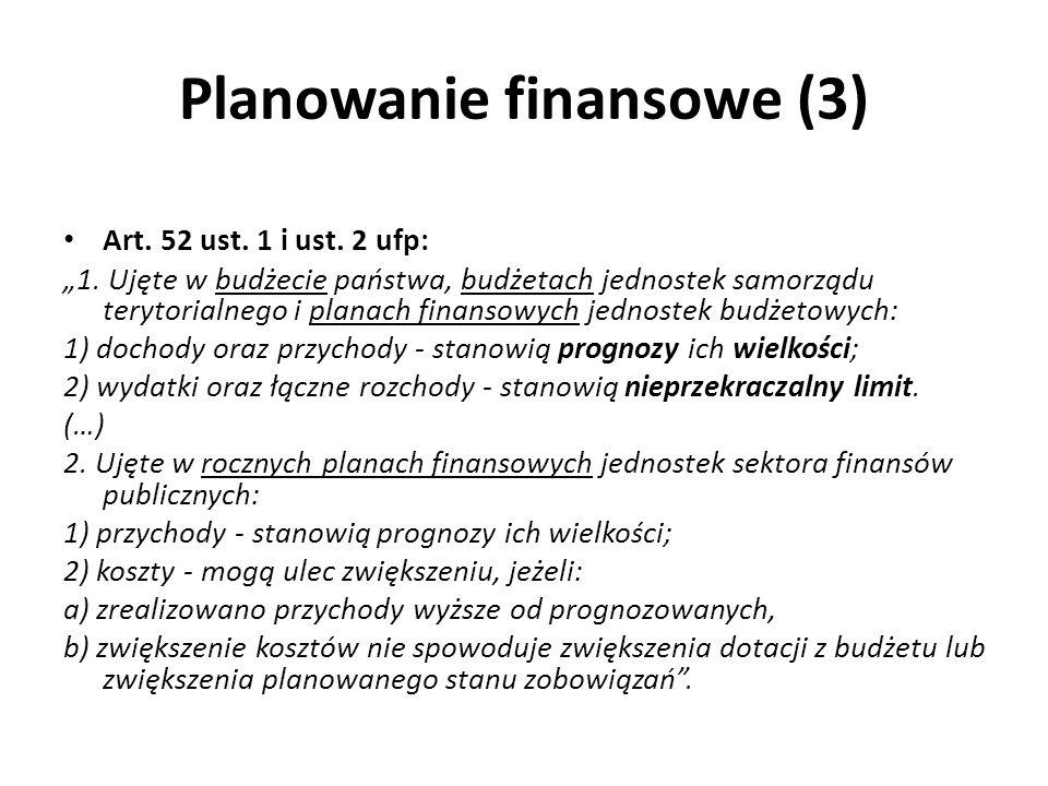 Planowanie finansowe (3) Art. 52 ust. 1 i ust. 2 ufp: 1. Ujęte w budżecie państwa, budżetach jednostek samorządu terytorialnego i planach finansowych