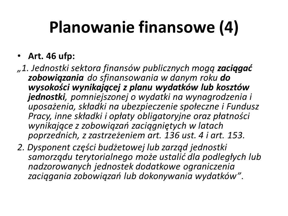 Planowanie finansowe (4) Art. 46 ufp: 1. Jednostki sektora finansów publicznych mogą zaciągać zobowiązania do sfinansowania w danym roku do wysokości