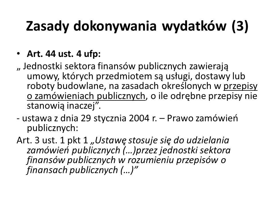 Zasady dokonywania wydatków (3) Art. 44 ust. 4 ufp: Jednostki sektora finansów publicznych zawierają umowy, których przedmiotem są usługi, dostawy lub