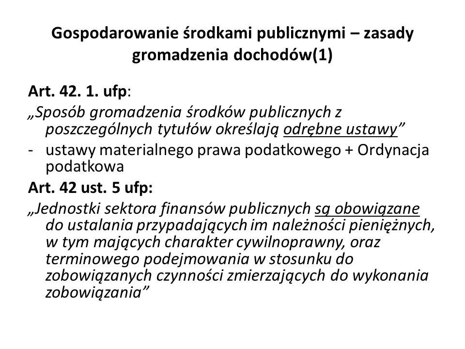 Gospodarowanie środkami publicznymi – zasady gromadzenia dochodów(1) Art. 42. 1. ufp: Sposób gromadzenia środków publicznych z poszczególnych tytułów