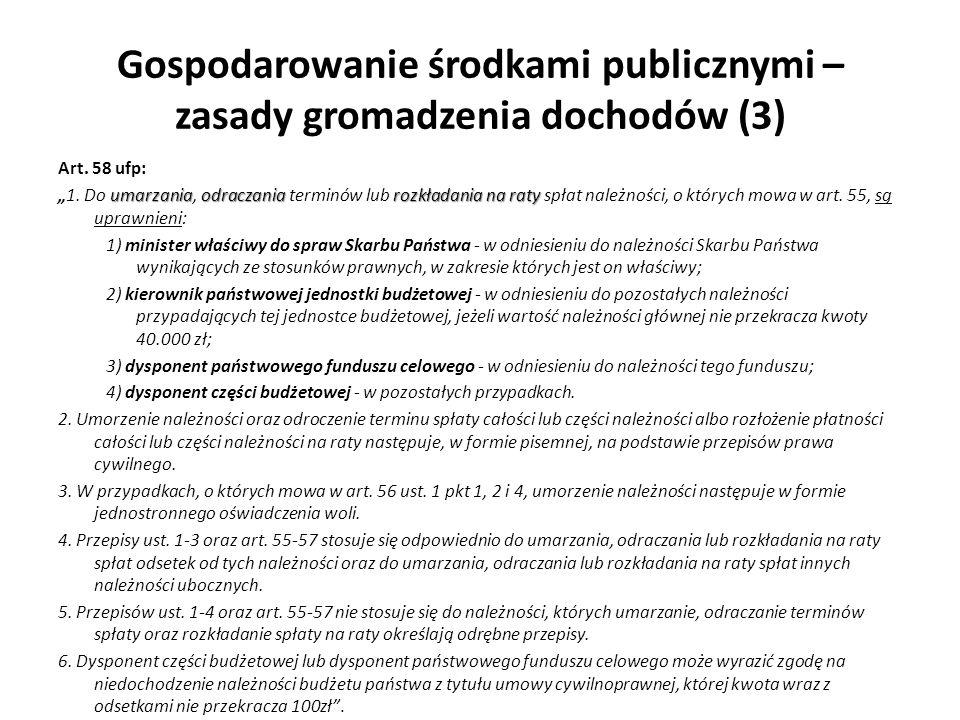 Gospodarowanie środkami publicznymi – zasady gromadzenia dochodów (3) Art. 58 ufp: umarzaniaodraczaniarozkładania na raty1. Do umarzania, odraczania t