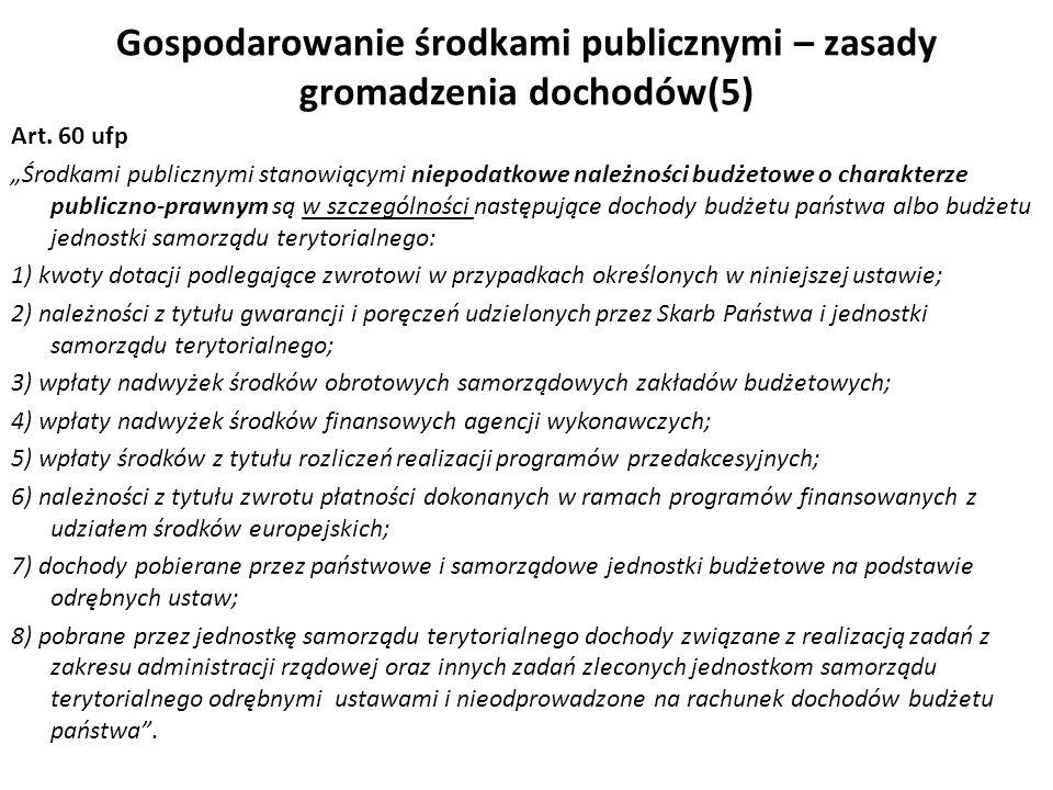 Gospodarowanie środkami publicznymi – zasady gromadzenia dochodów(5) Art. 60 ufp Środkami publicznymi stanowiącymi niepodatkowe należności budżetowe o