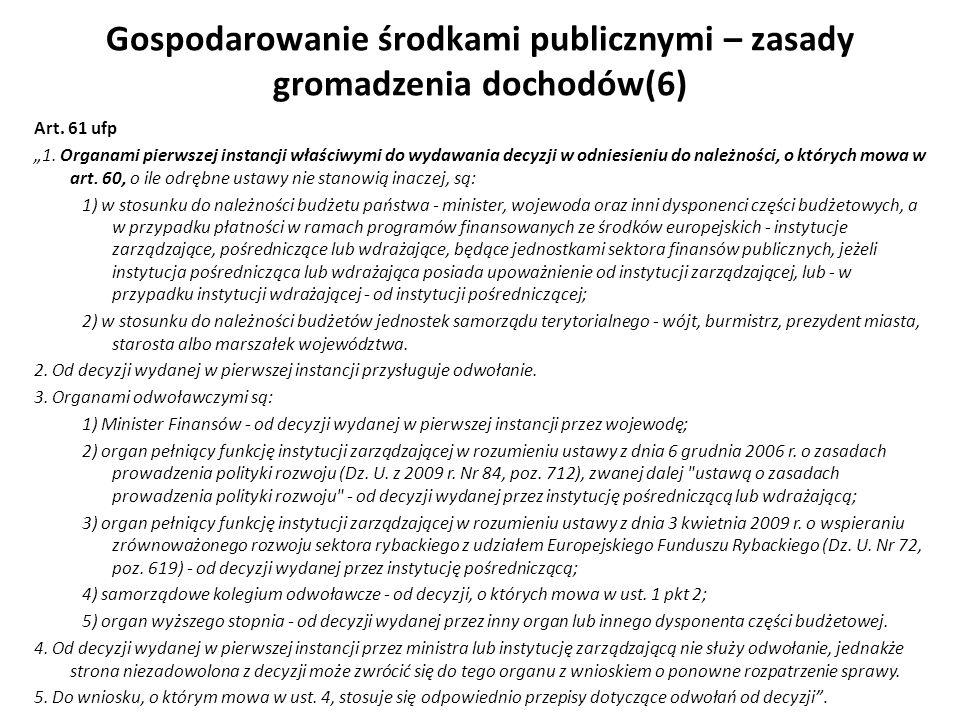 Gospodarowanie środkami publicznymi – zasady gromadzenia dochodów(6) Art. 61 ufp 1. Organami pierwszej instancji właściwymi do wydawania decyzji w odn