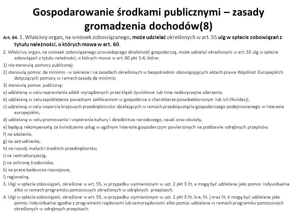 Gospodarowanie środkami publicznymi – zasady gromadzenia dochodów(8) Art. 64. 1. Właściwy organ, na wniosek zobowiązanego, może udzielać określonych w
