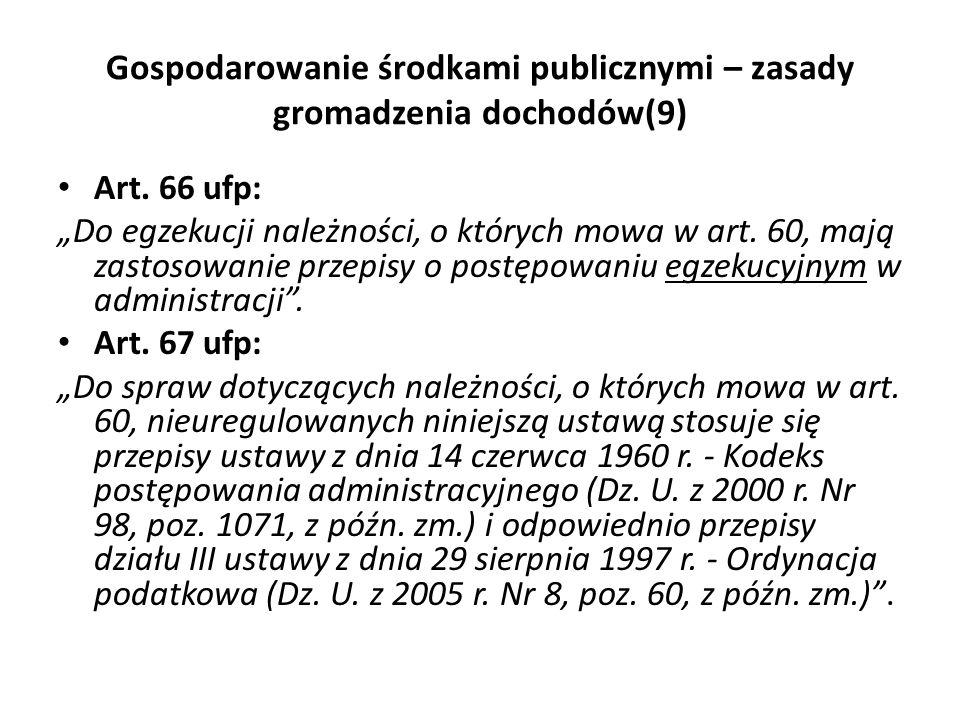 Gospodarowanie środkami publicznymi – zasady gromadzenia dochodów(9) Art. 66 ufp: Do egzekucji należności, o których mowa w art. 60, mają zastosowanie