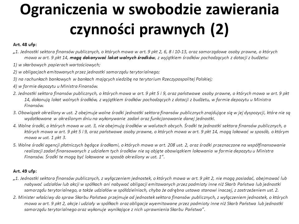 Ograniczenia w swobodzie zawierania czynności prawnych (2) Art. 48 ufp: 1. Jednostki sektora finansów publicznych, o których mowa w art. 9 pkt 2, 6, 8