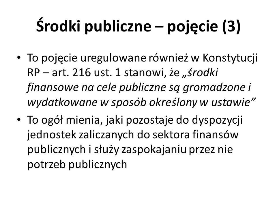 Środki publiczne – pojęcie (3) To pojęcie uregulowane również w Konstytucji RP – art. 216 ust. 1 stanowi, że środki finansowe na cele publiczne są gro