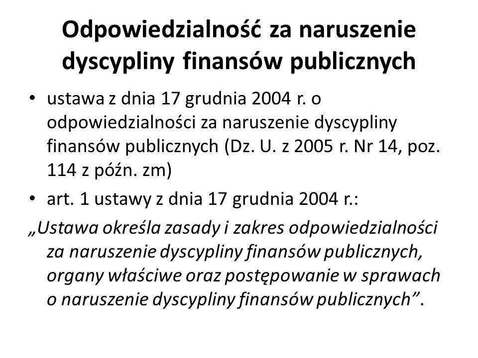Odpowiedzialność za naruszenie dyscypliny finansów publicznych ustawa z dnia 17 grudnia 2004 r. o odpowiedzialności za naruszenie dyscypliny finansów