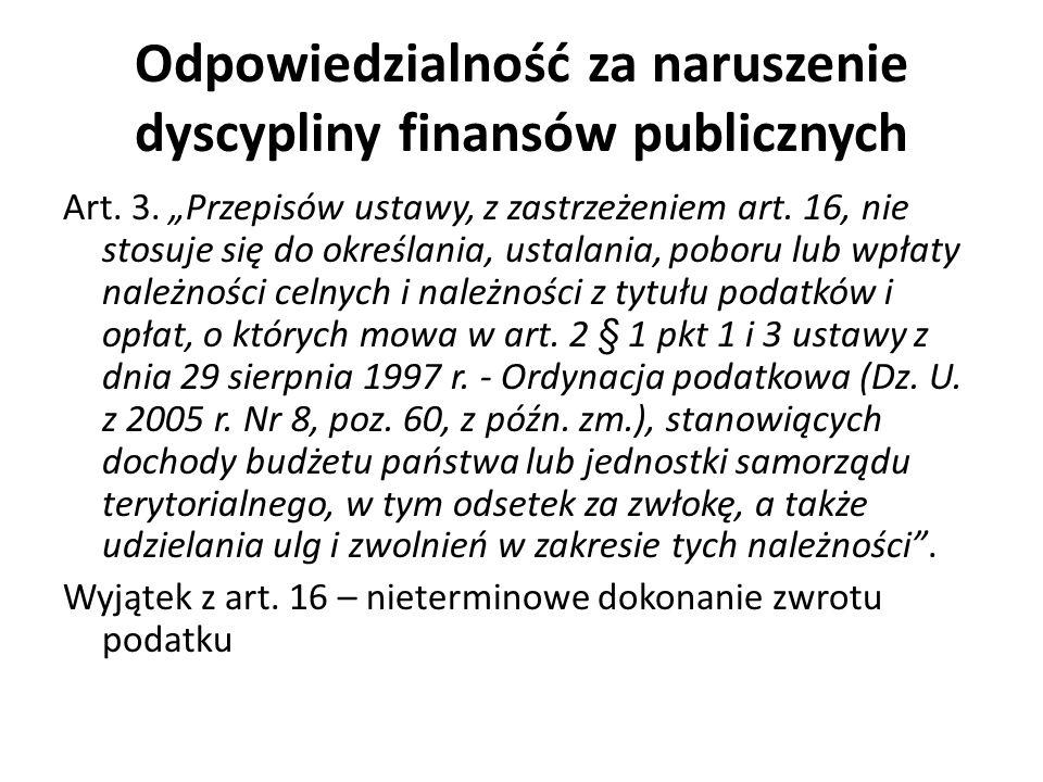 Odpowiedzialność za naruszenie dyscypliny finansów publicznych Art. 3. Przepisów ustawy, z zastrzeżeniem art. 16, nie stosuje się do określania, ustal