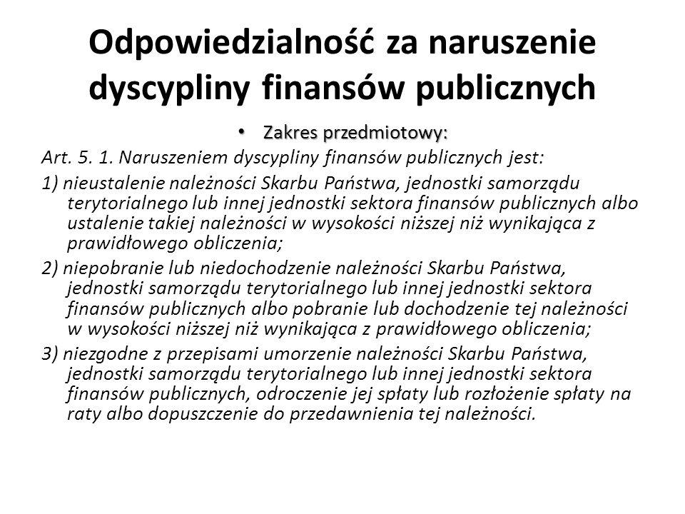 Odpowiedzialność za naruszenie dyscypliny finansów publicznych Zakres przedmiotowy: Zakres przedmiotowy: Art. 5. 1. Naruszeniem dyscypliny finansów pu