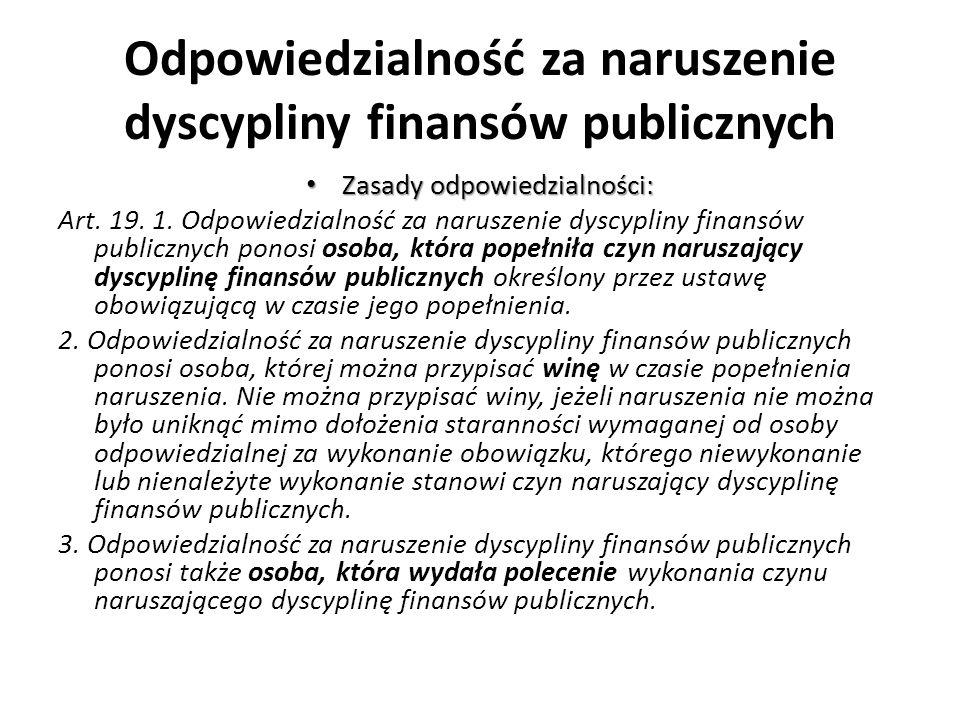 Odpowiedzialność za naruszenie dyscypliny finansów publicznych Zasady odpowiedzialności: Zasady odpowiedzialności: Art. 19. 1. Odpowiedzialność za nar