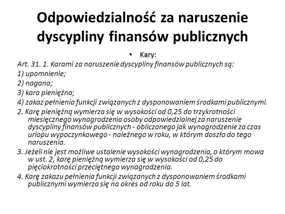 Odpowiedzialność za naruszenie dyscypliny finansów publicznych Kary: Kary: Art. 31. 1. Karami za naruszenie dyscypliny finansów publicznych są: 1) upo