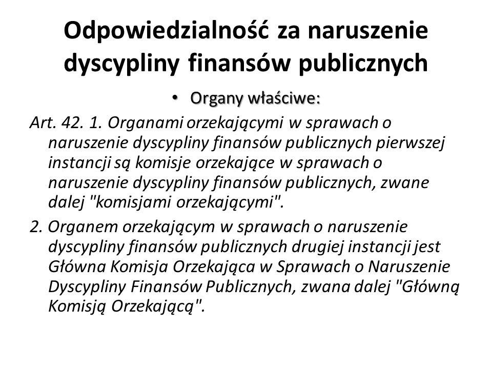 Odpowiedzialność za naruszenie dyscypliny finansów publicznych Organy właściwe: Organy właściwe: Art. 42. 1. Organami orzekającymi w sprawach o narusz