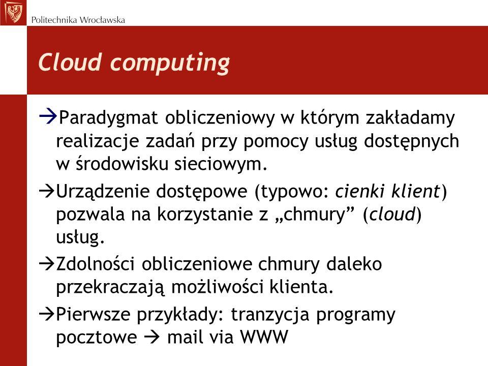 Cloud computing Paradygmat obliczeniowy w którym zakładamy realizacje zadań przy pomocy usług dostępnych w środowisku sieciowym. Urządzenie dostępowe