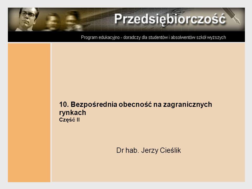 10. Bezpośrednia obecność na zagranicznych rynkach Część II Dr hab. Jerzy Cieślik