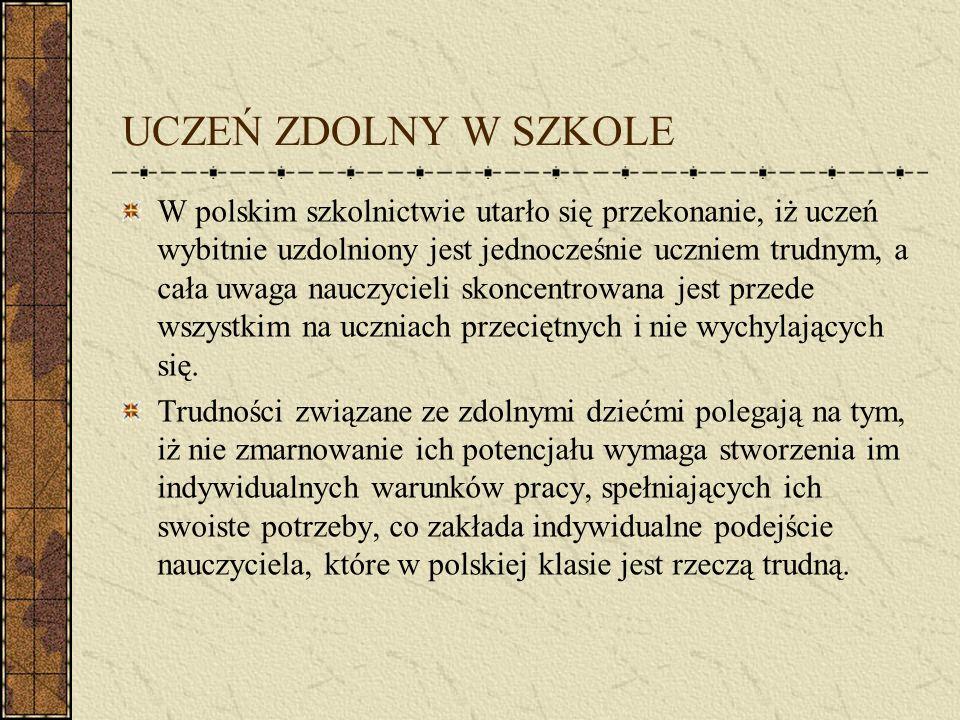 UCZEŃ ZDOLNY W SZKOLE W polskim szkolnictwie utarło się przekonanie, iż uczeń wybitnie uzdolniony jest jednocześnie uczniem trudnym, a cała uwaga nauc
