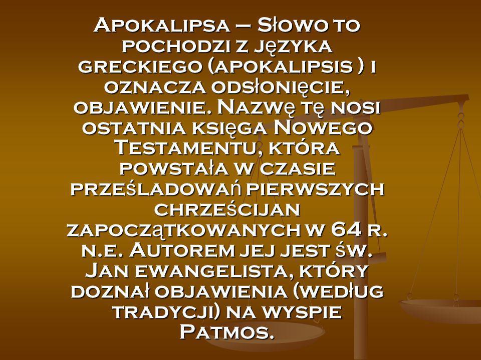 Apokalipsa – S ł owo to pochodzi z j ę zyka greckiego (apokalipsis ) i oznacza ods ł oni ę cie, objawienie. Nazw ę t ę nosi ostatnia ksi ę ga Nowego T