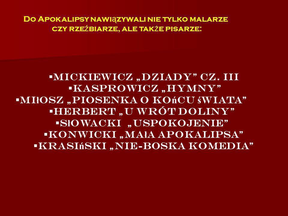 Do Apokalipsy nawi ą zywali nie tylko malarze czy rze ź biarze, ale tak ż e pisarze: Mickiewicz Dziady cz. III Kasprowicz Hymny Mi ł osz Piosenka o ko