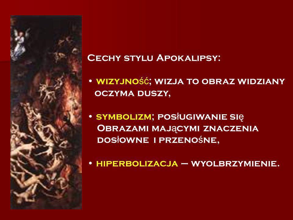Cechy stylu Apokalipsy: wizyjno ść ; wizja to obraz widziany oczyma duszy, symbolizm; pos ł ugiwanie si ę Obrazami maj ą cymi znaczenia dos ł owne i p