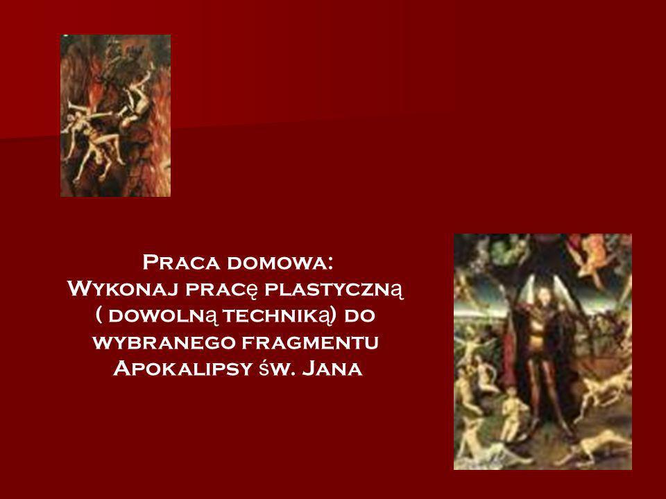 Praca domowa: Wykonaj prac ę plastyczn ą ( dowoln ą technik ą ) do wybranego fragmentu Apokalipsy ś w. Jana