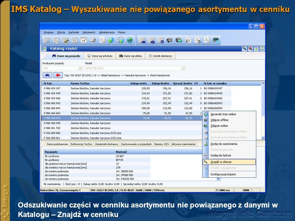 IMS Katalog – Wyszukiwanie nie powiązanego asortymentu w cenniku Odszukiwanie części w cenniku asortymentu nie powiązanego z danymi w Katalogu – Znajdź w cenniku