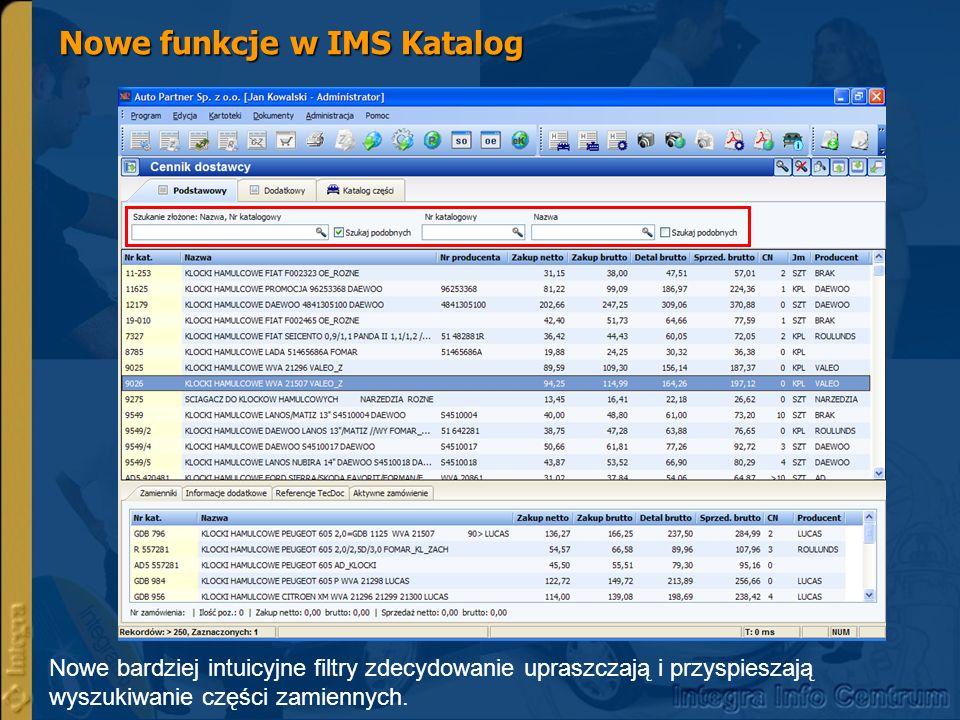Nowe funkcje w IMS Katalog Nowe bardziej intuicyjne filtry zdecydowanie upraszczają i przyspieszają wyszukiwanie części zamiennych.