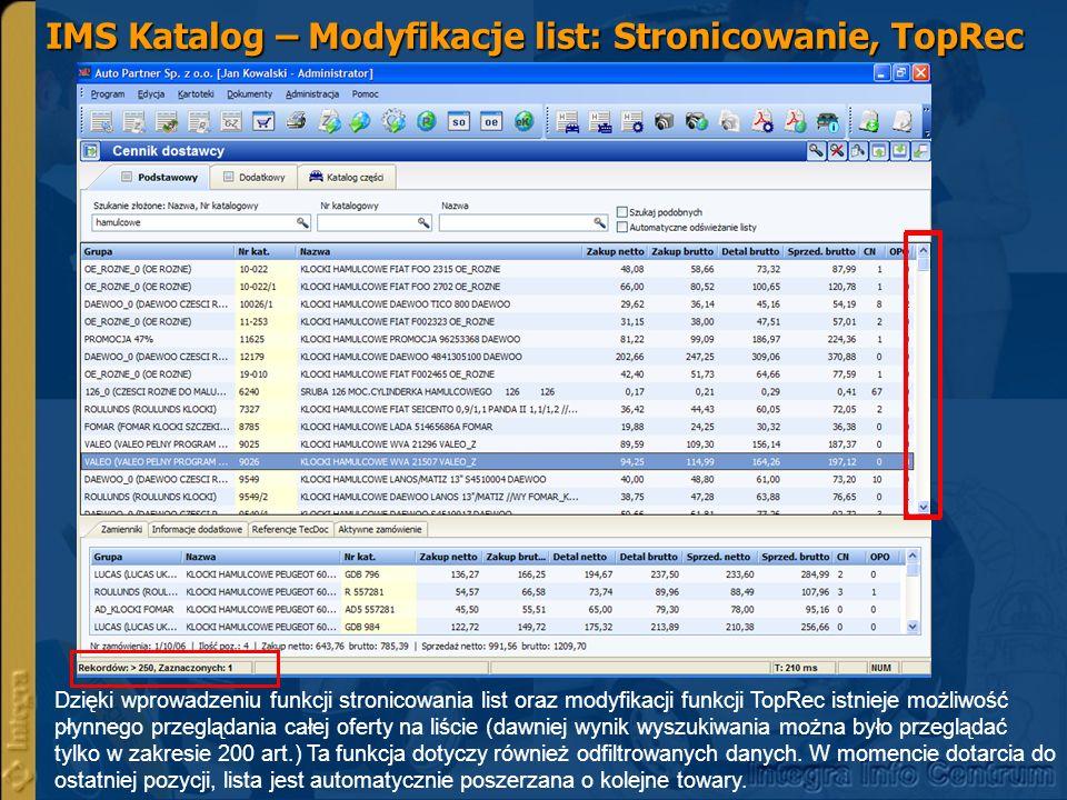 Dzięki wprowadzeniu funkcji stronicowania list oraz modyfikacji funkcji TopRec istnieje możliwość płynnego przeglądania całej oferty na liście (dawniej wynik wyszukiwania można było przeglądać tylko w zakresie 200 art.) Ta funkcja dotyczy również odfiltrowanych danych.