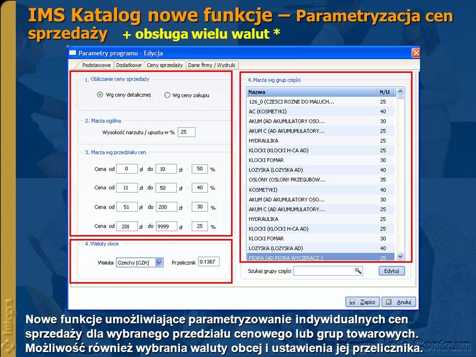 AP Katalog II – Dodatkowe funkcje kalkulatora Ustalanie przez klienta dowolnych narzutów lub upustów na asortyment wg wielu kryteriów (przedział cen, grupy towarowe) VAT +40% VAT +100% VAT +20%
