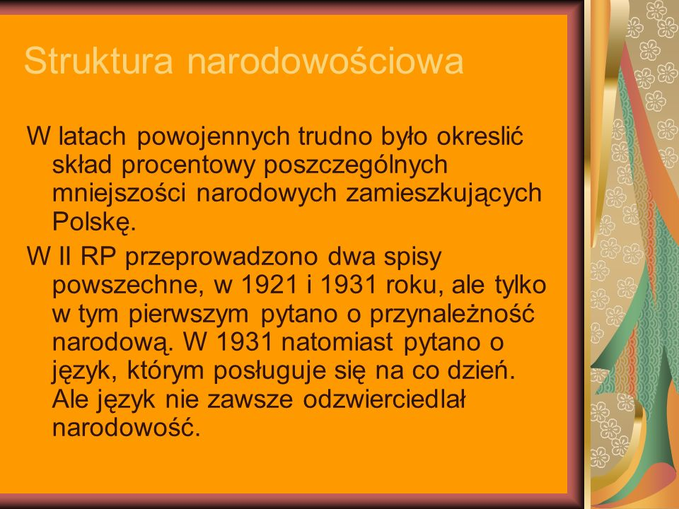 Struktura narodowościowa W latach powojennych trudno było okreslić skład procentowy poszczególnych mniejszości narodowych zamieszkujących Polskę. W II