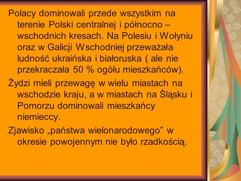 Polacy dominowali przede wszystkim na terenie Polski centralnej i północno – wschodnich kresach. Na Polesiu i Wołyniu oraz w Galicji Wschodniej przewa
