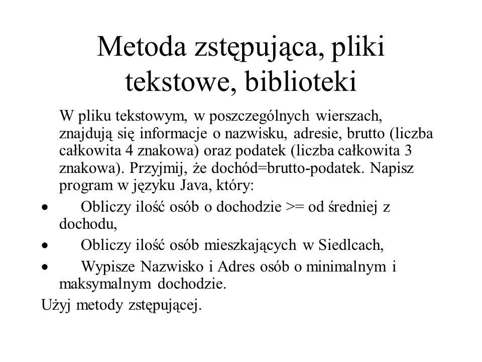 Metoda zstępująca, pliki tekstowe, biblioteki W pliku tekstowym, w poszczególnych wierszach, znajdują się informacje o nazwisku, adresie, brutto (licz
