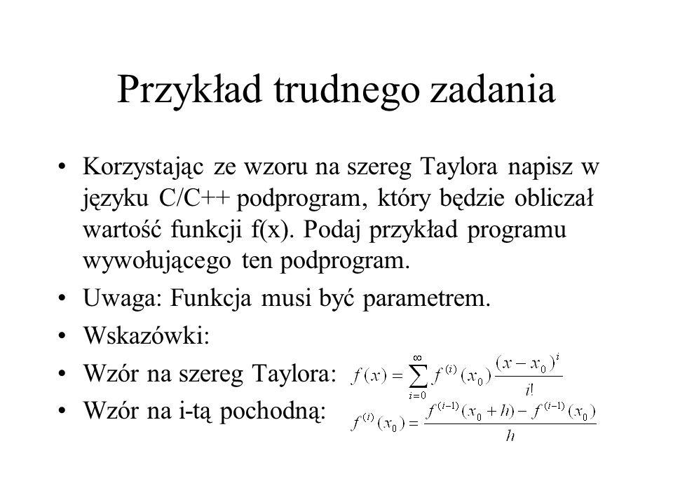 Przykład trudnego zadania Korzystając ze wzoru na szereg Taylora napisz w języku C/C++ podprogram, który będzie obliczał wartość funkcji f(x). Podaj p