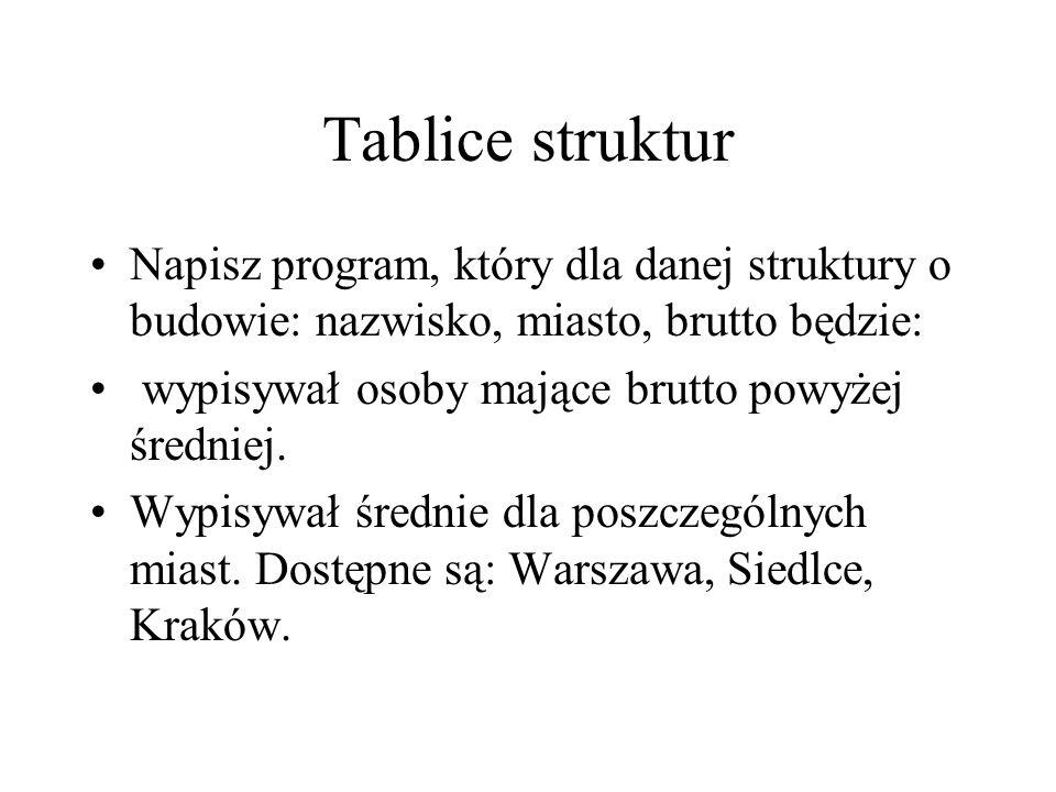 Tablice struktur Napisz program, który dla danej struktury o budowie: nazwisko, miasto, brutto będzie: wypisywał osoby mające brutto powyżej średniej.