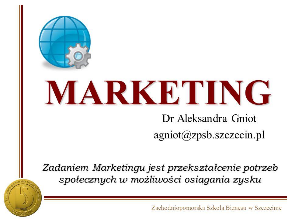 Zachodniopomorska Szkoła Biznesu w Szczecinie MARKETING Dr Aleksandra Gniot agniot@zpsb.szczecin.pl Zadaniem Marketingu jest przekształcenie potrzeb społecznych w możliwości osiągania zysku