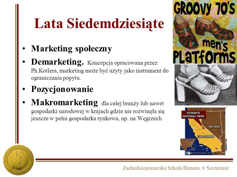 Zachodniopomorska Szkoła Biznesu w Szczecinie Lata Siedemdziesiąte Marketing społeczny Demarketing. Koncepcja opracowana przez Ph.Kotlera, marketing m