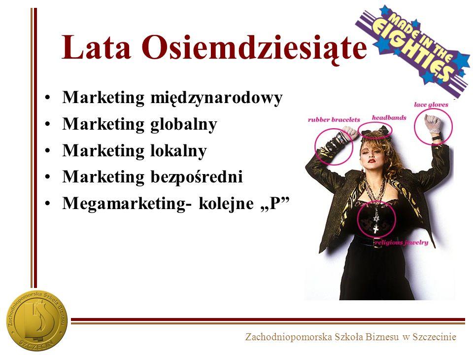 Zachodniopomorska Szkoła Biznesu w Szczecinie Lata Osiemdziesiąte Marketing międzynarodowy Marketing globalny Marketing lokalny Marketing bezpośredni Megamarketing- kolejne P