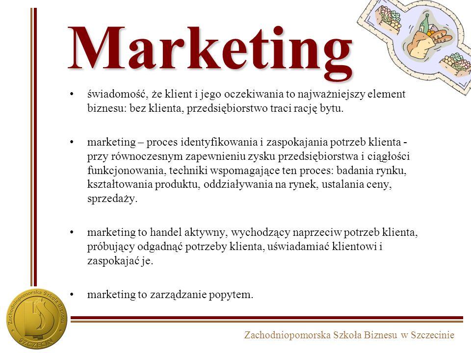 Zachodniopomorska Szkoła Biznesu w Szczecinie Marketing świadomość, że klient i jego oczekiwania to najważniejszy element biznesu: bez klienta, przedsiębiorstwo traci rację bytu.